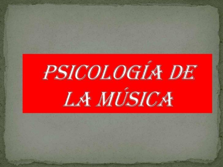 PSICOLOGÍA DE LA MÚSICA<br />