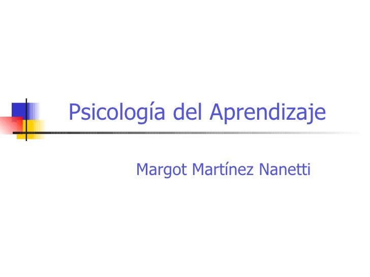 Psicología del Aprendizaje Margot Martínez Nanetti