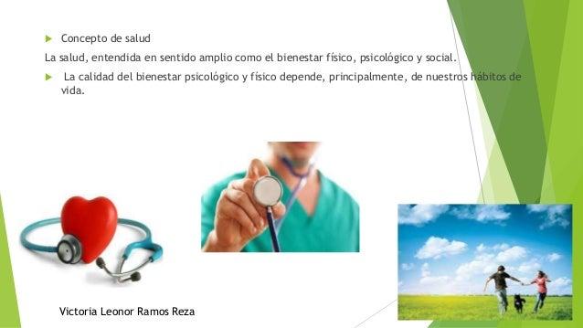  Concepto de salud La salud, entendida en sentido amplio como el bienestar físico, psicológico y social.  La calidad del...