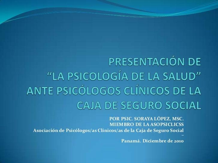POR PSIC. SORAYA LÓPEZ, MSC.                                 MIEMBRO DE LA ASOPSICLICSSAsociación de Psicólogos/as Clínico...