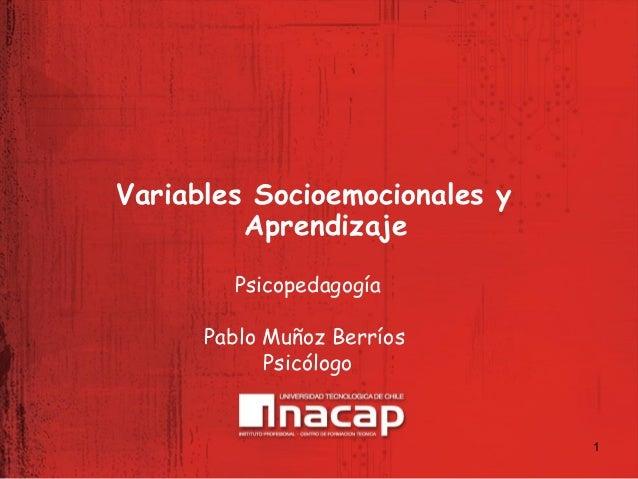 Variables Socioemocionales y Aprendizaje Psicopedagogía Pablo Muñoz Berríos Psicólogo  1