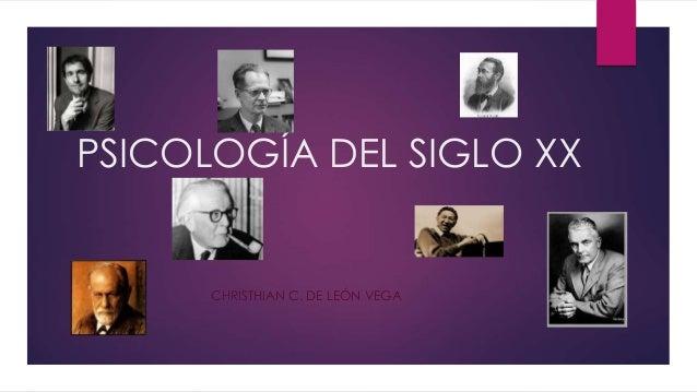 PSICOLOGÍA DEL SIGLO XX  CHRISTHIAN C. DE LEÓN VEGA