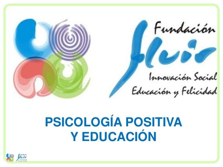 PSICOLOGÍA POSITIVA    Y EDUCACIÓN