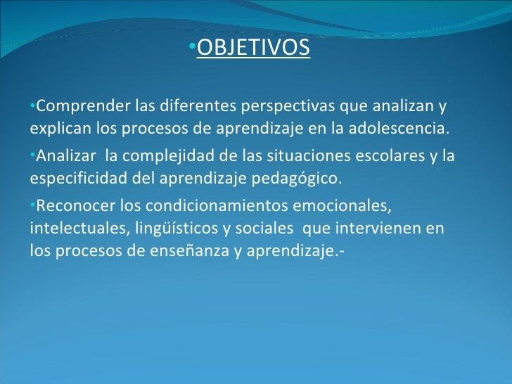 <ul><li>OBJETIVOS </li></ul><ul><li>Comprender las diferentes perspectivas que analizan y explican los procesos de aprendi...