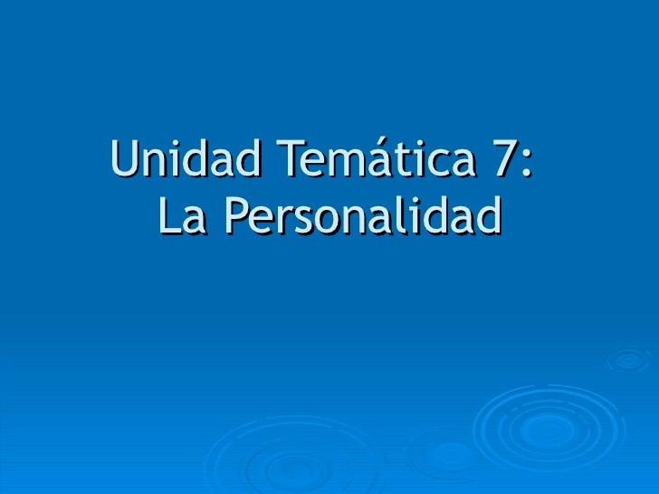 Unidad Temática 7:  La Personalidad