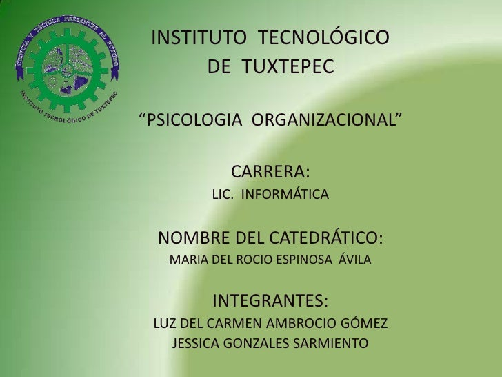 """INSTITUTO  TECNOLÓGICO  <br />DE  TUXTEPEC<br />""""PSICOLOGIA  ORGANIZACIONAL""""<br />CARRERA:<br />LIC.  INFORMÁTICA<br />NOM..."""