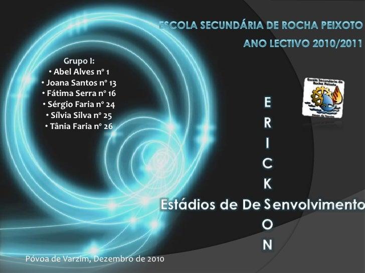 Escola Secundária de Rocha PeixotoAno Lectivo 2010/2011<br />Grupo I:<br /><ul><li> Abel Alves nº 1