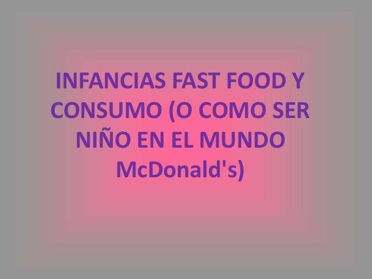 INFANCIAS FAST FOOD Y CONSUMO (O COMO SER NIÑO EN EL MUNDO McDonald's)<br />