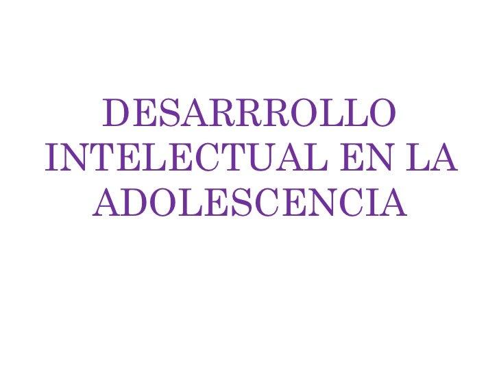 DESARRROLLOINTELECTUAL EN LA  ADOLESCENCIA