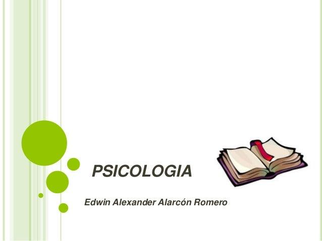 PSICOLOGIA Edwin Alexander Alarcón Romero