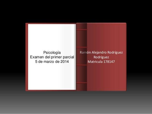 Psicología Examen del primer parcial 5 de marzo de 2014  Introducción Ramón Alejandro Rodríguez Rodríguez Matricula 178147