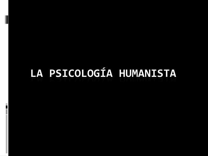 LA PSICOLOGÍA HUMANISTA<br />