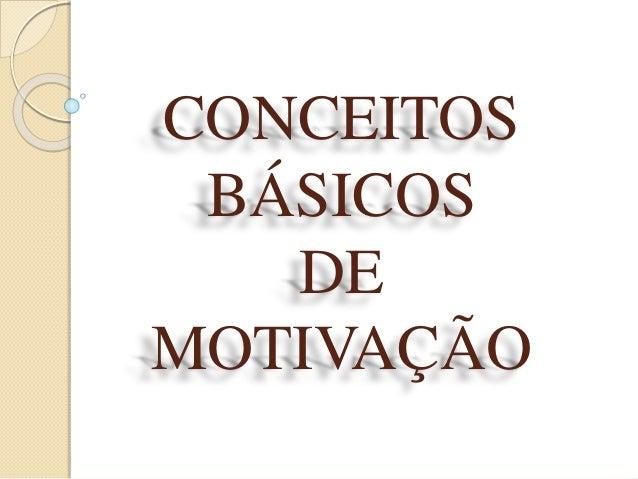 CONCEITOS  BÁSICOS  DE  MOTIVAÇÃO