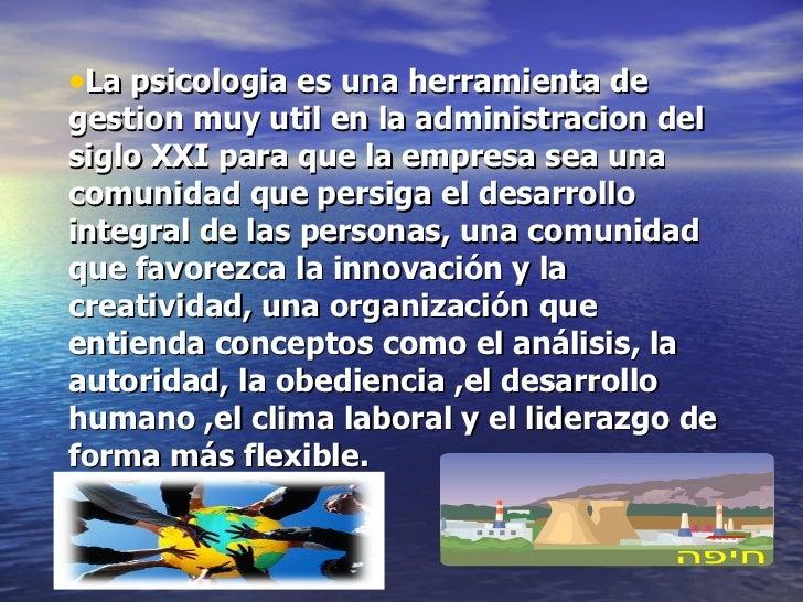 <ul><li>La psicologia es una herramienta de gestion muy util en la administracion del siglo XXI para que la empresa sea un...