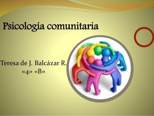 Psicología comunitaria Teresa de J. Balcázar R. «4» «B»