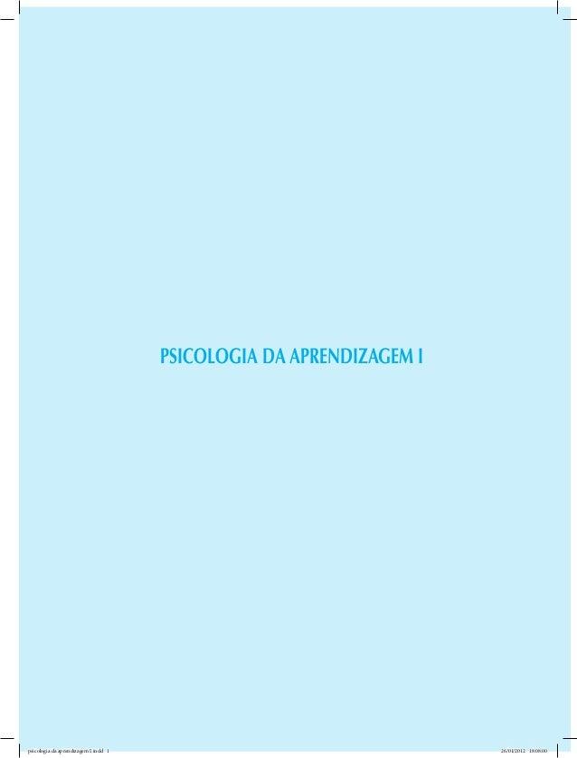 PSICOLOGIA DA APRENDIZAGEM I  psicologia da aprendizagem I.indd 1  26/01/2012 18:08:00