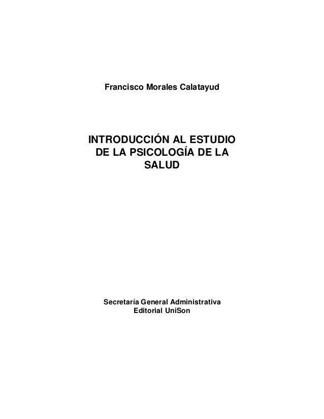 Francisco Morales Calatayud  INTRODUCCIÓN AL ESTUDIO DE LA PSICOLOGÍA DE LA SALUD  Secretaría General Administrativa Edito...