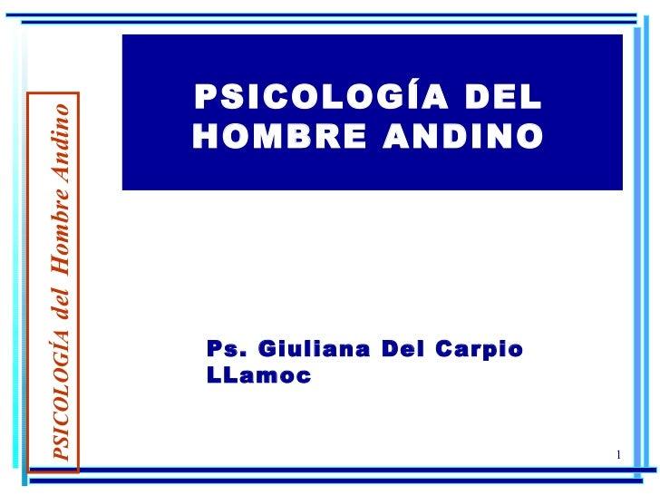 PSICOLOGÍA DEL HOMBRE ANDINO Ps. Giuliana Del Carpio LLamoc