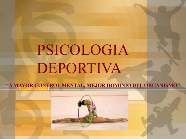 """PSICOLOGIA  DEPORTIVA  """"A MAYOR CONTROL MENTAL, MEJOR DOMINIO DEL ORGANISMO"""""""