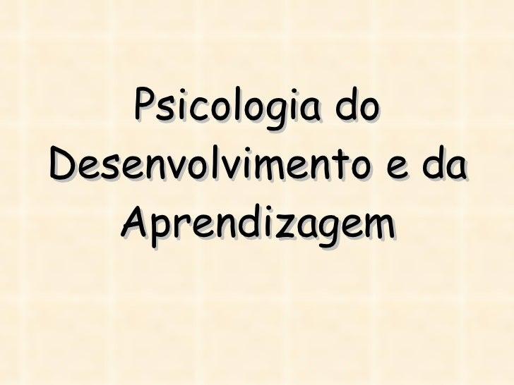 Psicologia do desenvolvimento e da aprendizagem
