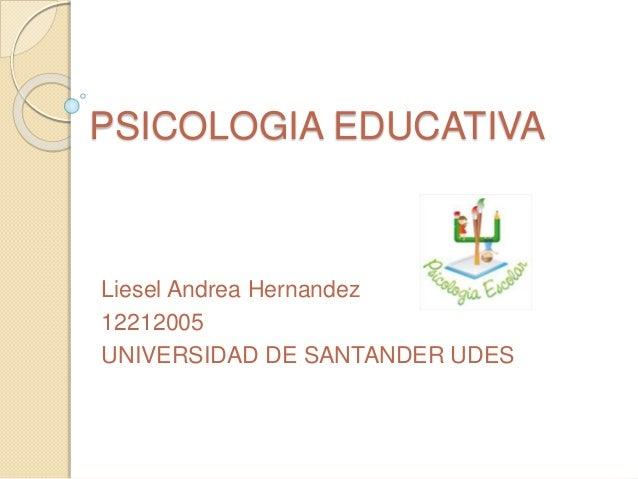 PSICOLOGIA EDUCATIVA  Liesel Andrea Hernandez  12212005  UNIVERSIDAD DE SANTANDER UDES