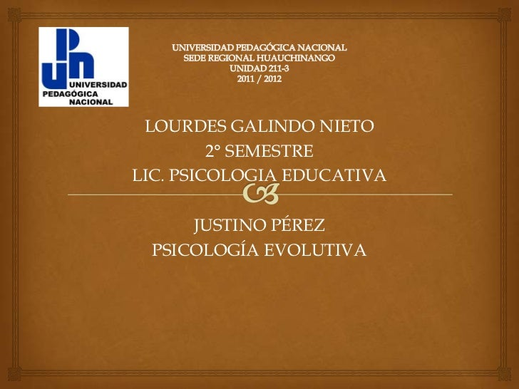 LOURDES GALINDO NIETO         2° SEMESTRELIC. PSICOLOGIA EDUCATIVA     JUSTINO PÉREZ PSICOLOGÍA EVOLUTIVA