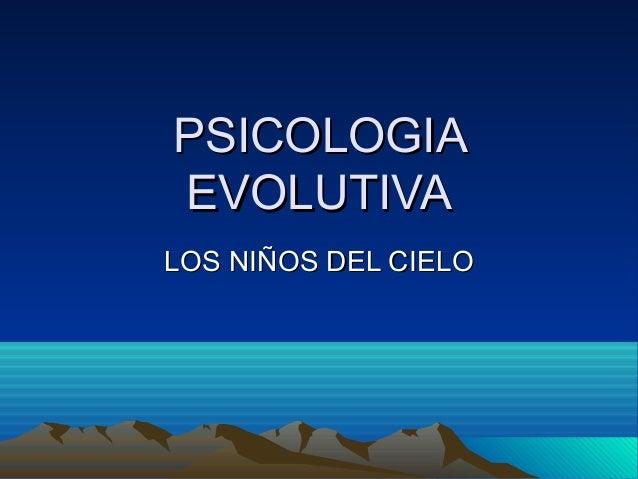 PSICOLOGIA EVOLUTIVA LOS NIÑOS DEL CIELO