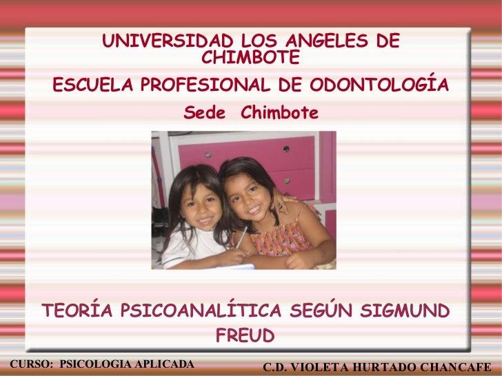 TEORÍA PSICOANALÍTICA SEGÚN SIGMUND FREUD CURSO:  PSICOLOGIA APLICADA C.D. VIOLETA HURTADO CHANCAFE UNIVERSIDAD LOS ANGELE...