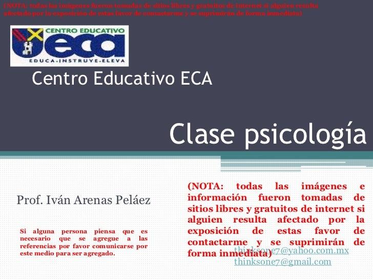 Centro Educativo ECAClase psicología <br />(NOTA: todas las imágenes e información fueron tomadas de sitios libres y gratu...