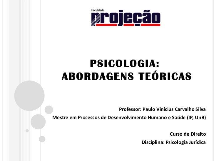 PSICOLOGIA:   ABORDAGENS TEÓRICAS                           Professor: Paulo Vinícius Carvalho SilvaMestre em Processos de...