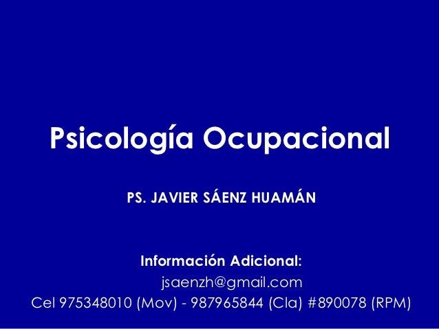 Psicología Ocupacional            PS. JAVIER SÁENZ HUAMÁN               Información Adicional:                  jsaenzh@gm...