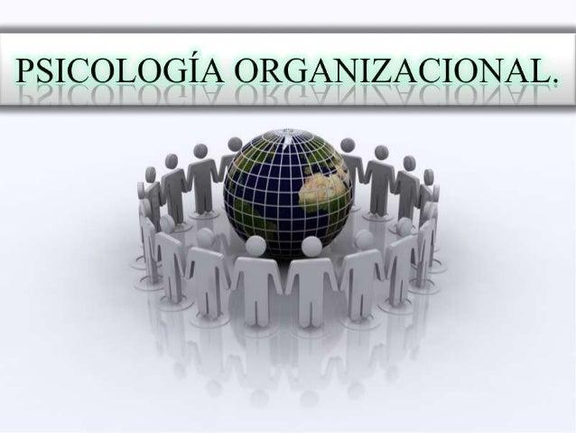 """""""PSICOLOGÍA ORGANIZACIONAL""""  ¿ Estudia el entorno laboral de los trabajadores para fomentar la comunicación interna en las..."""