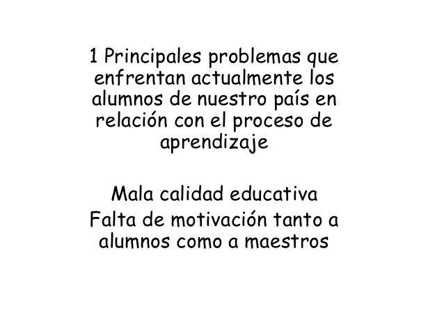 1 Principales problemas queenfrentan actualmente losalumnos de nuestro país en relación con el proceso de        aprendiza...