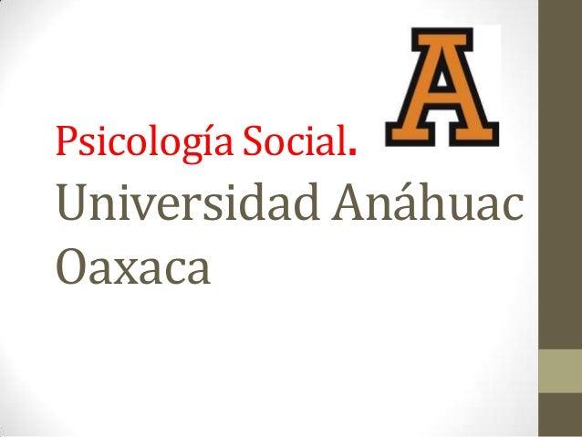 Psicología Social.Universidad AnáhuacOaxaca