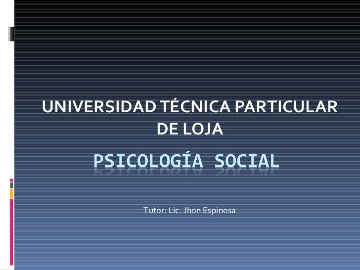 UNIVERSIDAD TÉCNICA PARTICULAR DE LOJA Tutor: Lic. Jhon Espinosa