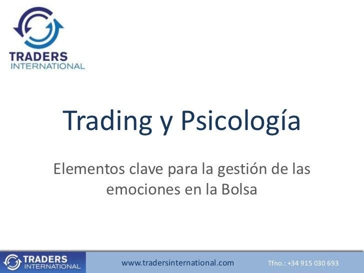 Trading y PsicologíaElementos clave para la gestión de las      emociones en la Bolsa          www.tradersinternational.co...