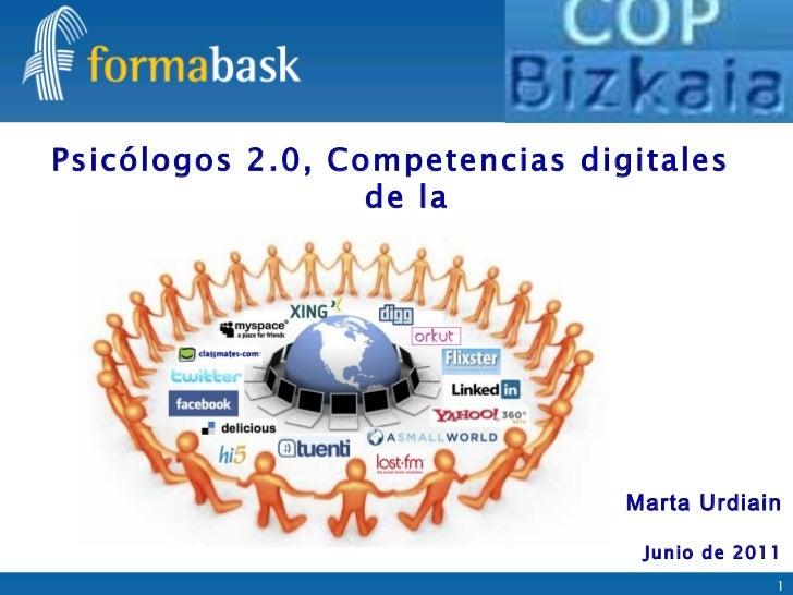 Psicólogos 2.0, Competencias digitales de la Web Social <ul><li>Marta Urdiain </li></ul><ul><ul><li>Junio de 2011 </li></u...