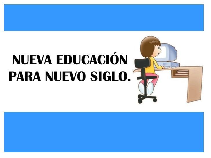NUEVA EDUCACIÓN PARA NUEVO SIGLO.
