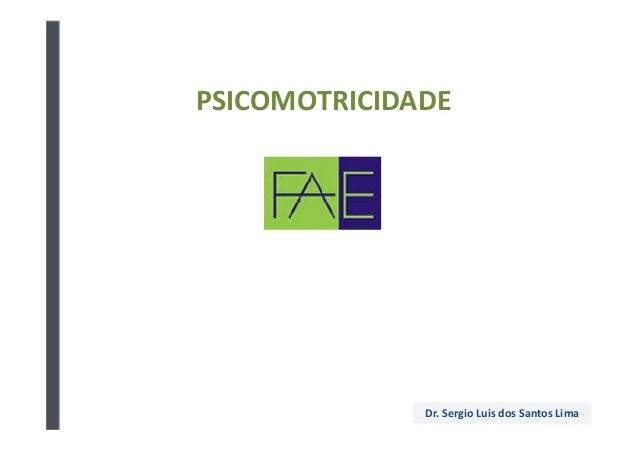 PSICOMOTRICIDADE              Dr. Sergio Luis dos Santos Lima              Dr. Sergio Luis dos61 9286-8418                ...