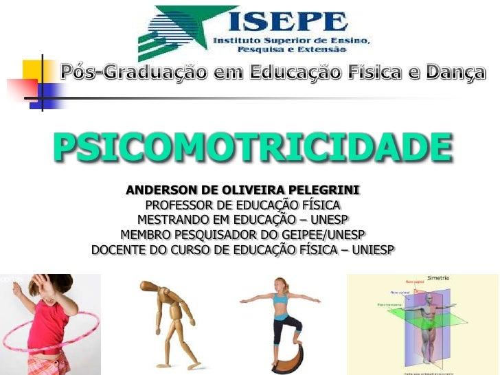 Pós-Graduação em Educação Física e Dança<br />PSICOMOTRICIDADE<br />Anderson de Oliveira Pelegrini<br />Professor de Educa...