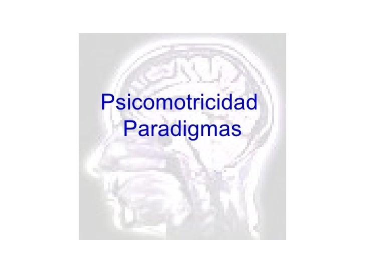 Psicomotricidad   Paradigmas