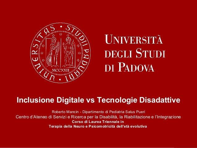 roberto.mancin@unipd.it Inclusione Digitale vs Tecnologie Disadattive Roberto Mancin - Dipartimento di Pediatria Salus Pue...