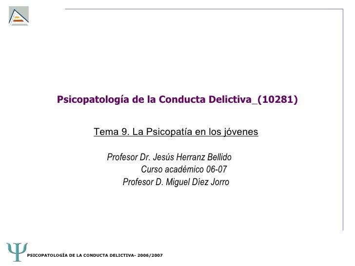 Psicopatología de la Conducta Delictiva (10281)                           Tema 9. La Psicopatía en los jóvenes            ...