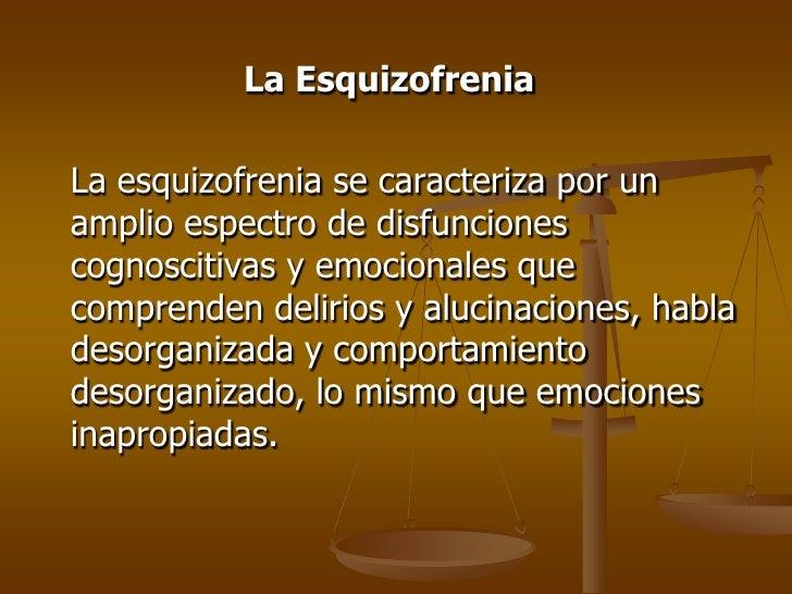 La Esquizofrenia<br />La esquizofrenia se caracteriza por un amplio espectro de disfunciones cognoscitivas y emocionales ...