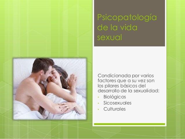 Psicopatologíade la vidasexualCondicionada por variosfactores que a su vez sonlos pilares básicos deldesarrollo de la sexu...
