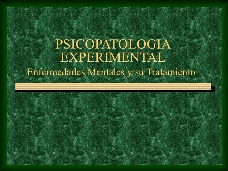 PSICOPATOLOGIA       EXPERIMENTALEnfermedades Mentales y su Tratamiento