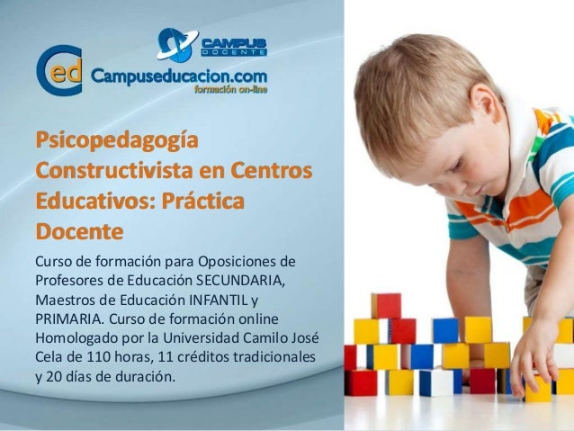 Psicopedagogía Constructivista en Centros Educativos: Práctica Docente Curso de formación para Oposiciones de Profesores d...