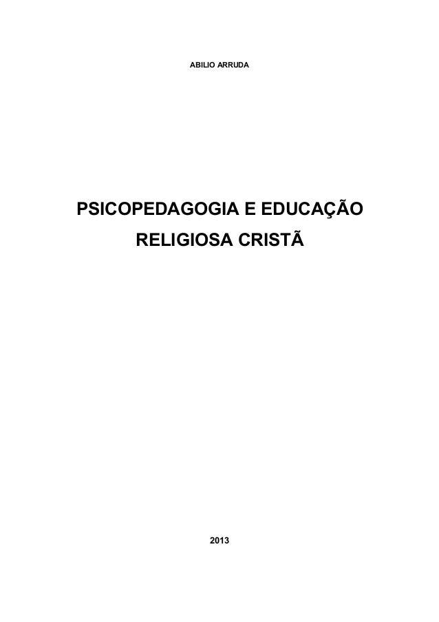 ABILIO ARRUDA PSICOPEDAGOGIA E EDUCAÇÃO RELIGIOSA CRISTÃ 2013