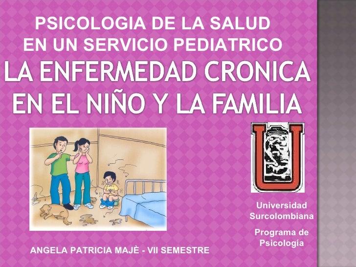 Universidad Surcolombiana Programa de Psicología ANGELA PATRICIA MAJÈ - VII SEMESTRE PSICOLOGIA DE LA SALUD EN UN SERVICIO...
