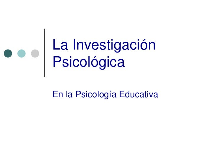 La InvestigaciónPsicológicaEn la Psicología Educativa